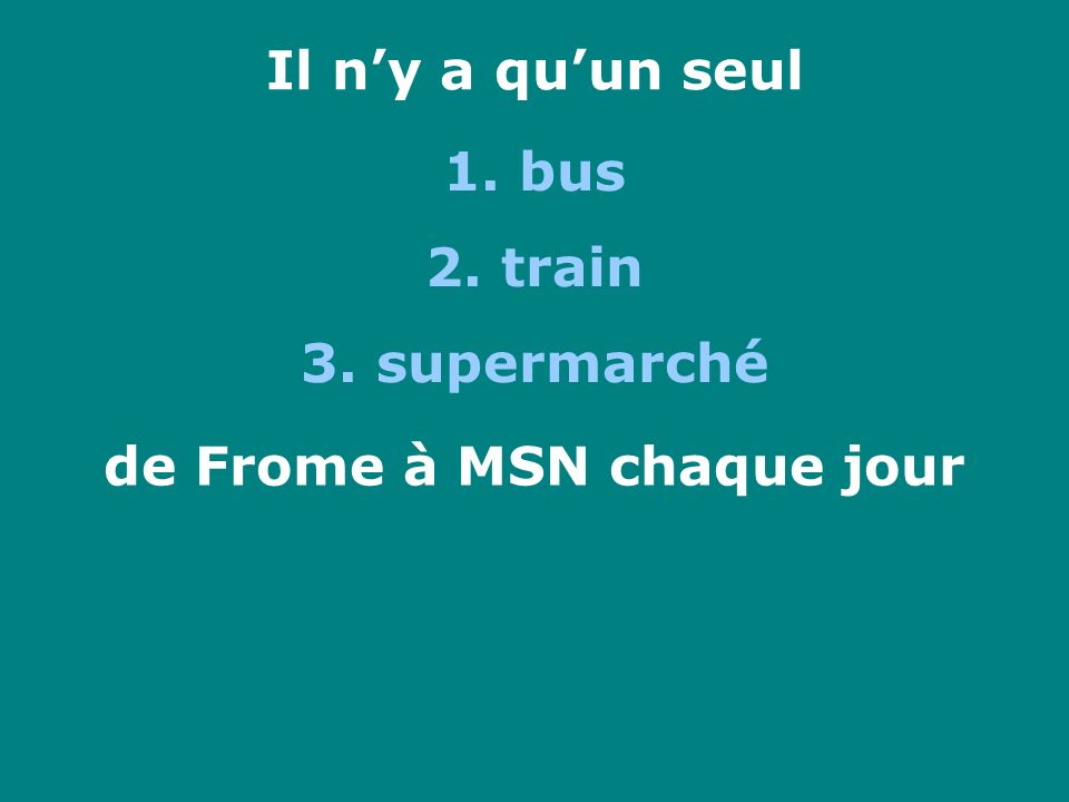Il ny a quun seul 1. bus 2. train 3. supermarché de Frome à MSN chaque jour