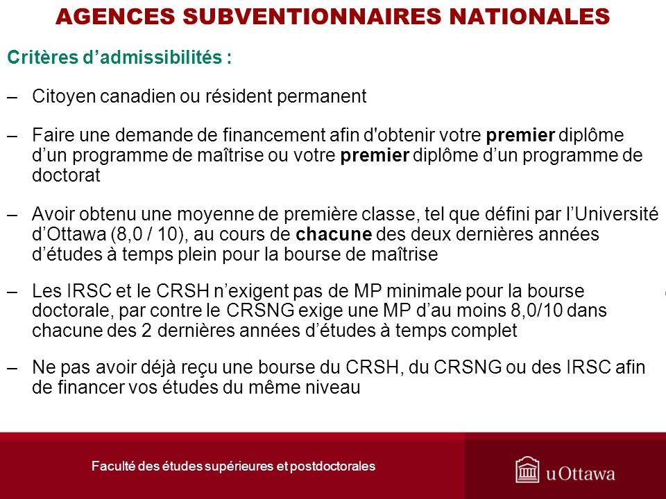Faculté des études supérieures et postdoctorales AGENCES SUBVENTIONNAIRES NATIONALES Critères dadmissibilités : –Citoyen canadien ou résident permanen
