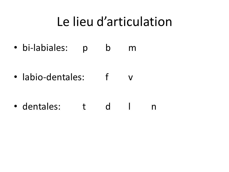 Le lieu darticulation bi-labiales:pbm labio-dentales:fv dentales:tdln