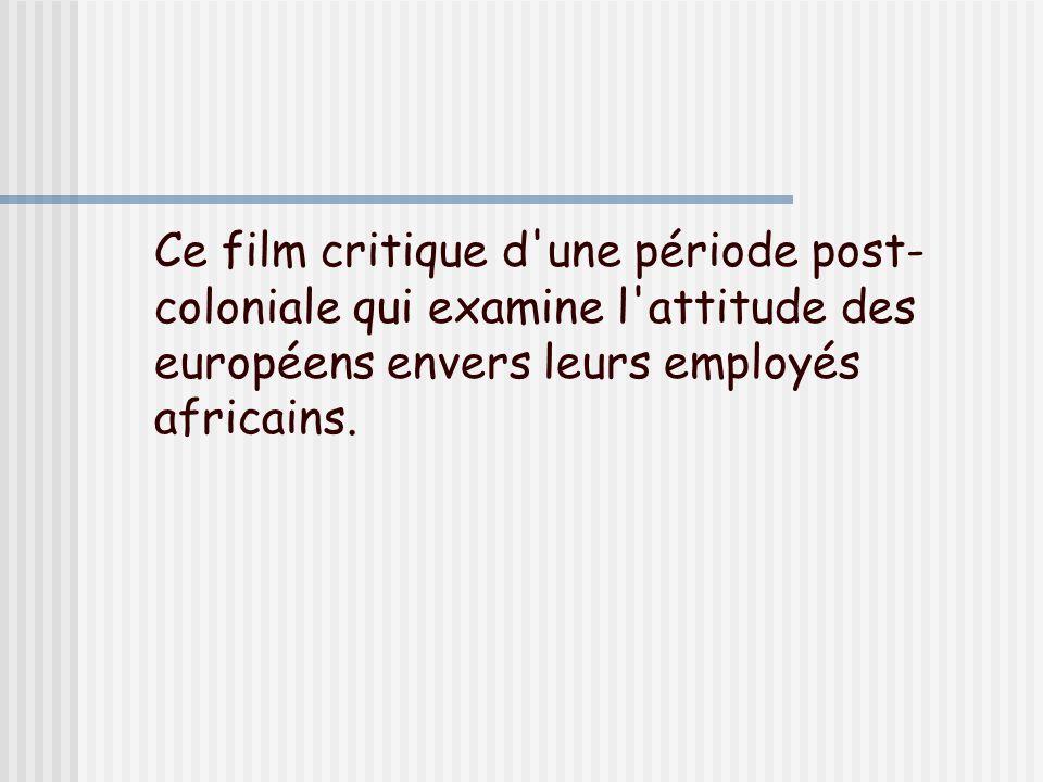 Ce film critique d'une période post- coloniale qui examine l'attitude des européens envers leurs employés africains.