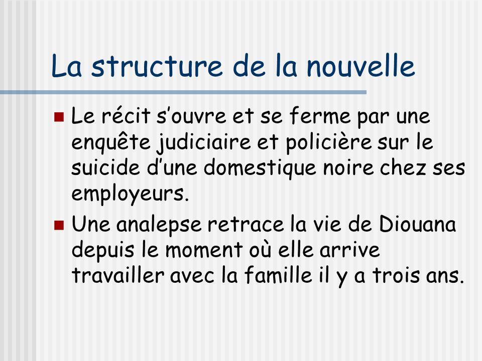 La structure de la nouvelle Le récit souvre et se ferme par une enquête judiciaire et policière sur le suicide dune domestique noire chez ses employeurs.