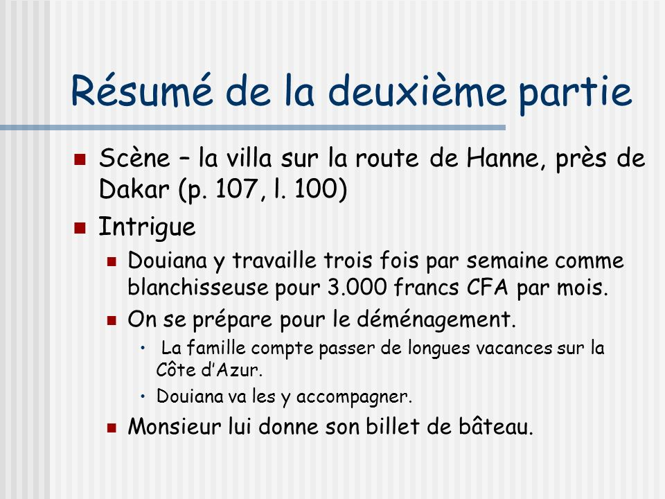Résumé de la deuxième partie Scène – la villa sur la route de Hanne, près de Dakar (p. 107, l. 100) Intrigue Douiana y travaille trois fois par semain