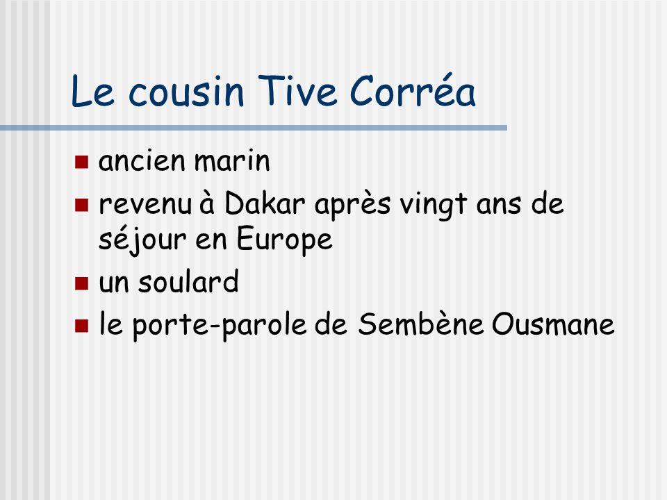 Le cousin Tive Corréa ancien marin revenu à Dakar après vingt ans de séjour en Europe un soulard le porte-parole de Sembène Ousmane