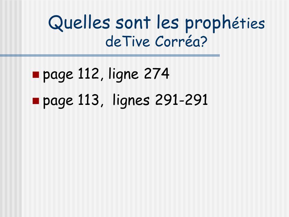 Quelles sont les proph éties deTive Corréa? page 112, ligne 274 page 113, lignes 291-291