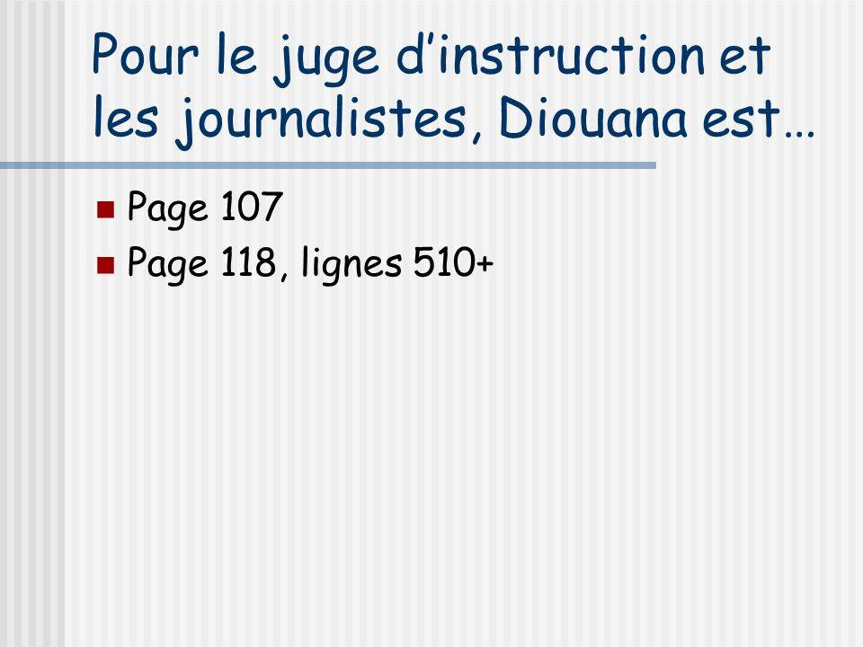 Pour le juge dinstruction et les journalistes, Diouana est… Page 107 Page 118, lignes 510+
