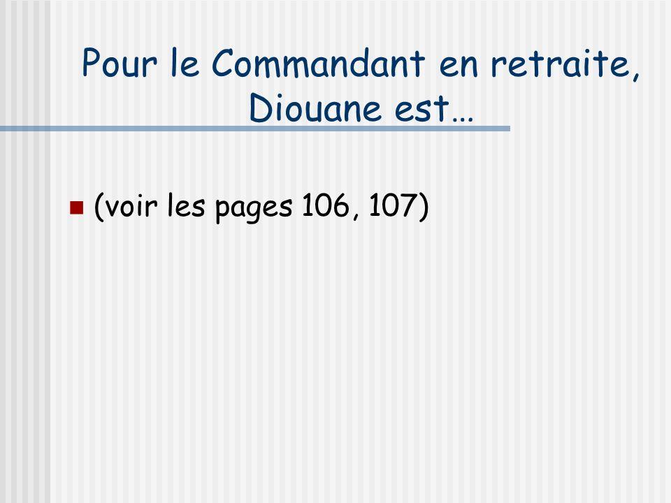 Pour le Commandant en retraite, Diouane est… (voir les pages 106, 107)