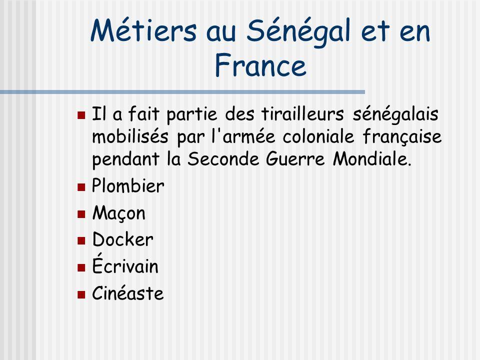Métiers au Sénégal et en France Il a fait partie des tirailleurs sénégalais mobilisés par l armée coloniale française pendant la Seconde Guerre Mondiale.