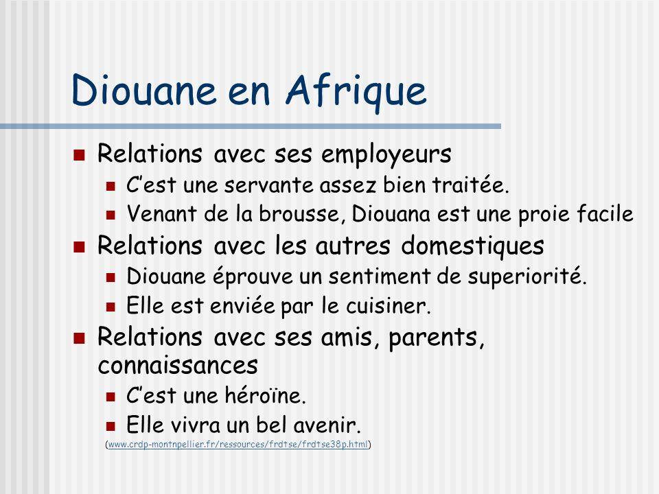 Diouane en Afrique Relations avec ses employeurs Cest une servante assez bien traitée. Venant de la brousse, Diouana est une proie facile Relations av