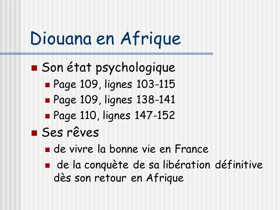 Diouana en Afrique Son état psychologique Page 109, lignes 103-115 Page 109, lignes 138-141 Page 110, lignes 147-152 Ses rêves de vivre la bonne vie e