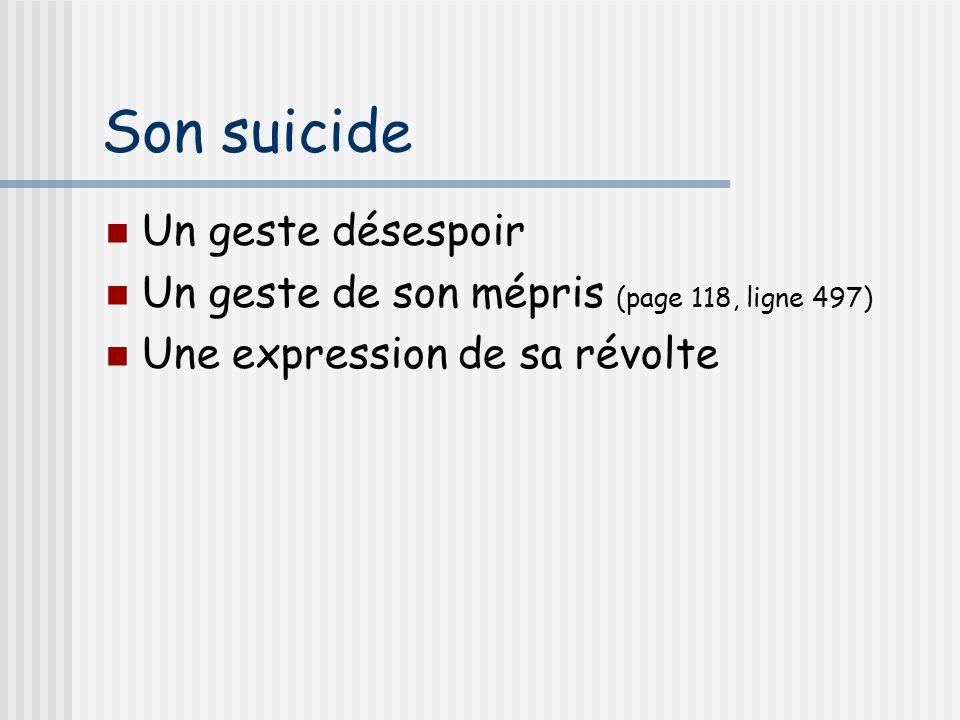 Son suicide Un geste désespoir Un geste de son mépris (page 118, ligne 497) Une expression de sa révolte