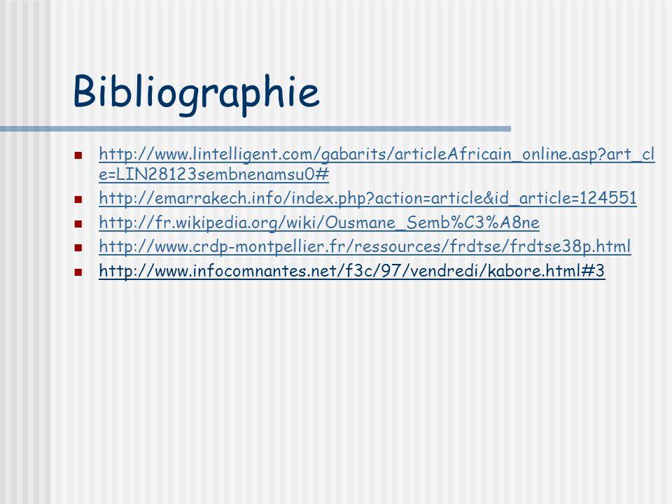 Bibliographie http://www.lintelligent.com/gabarits/articleAfricain_online.asp?art_cl e=LIN28123sembnenamsu0# http://www.lintelligent.com/gabarits/arti