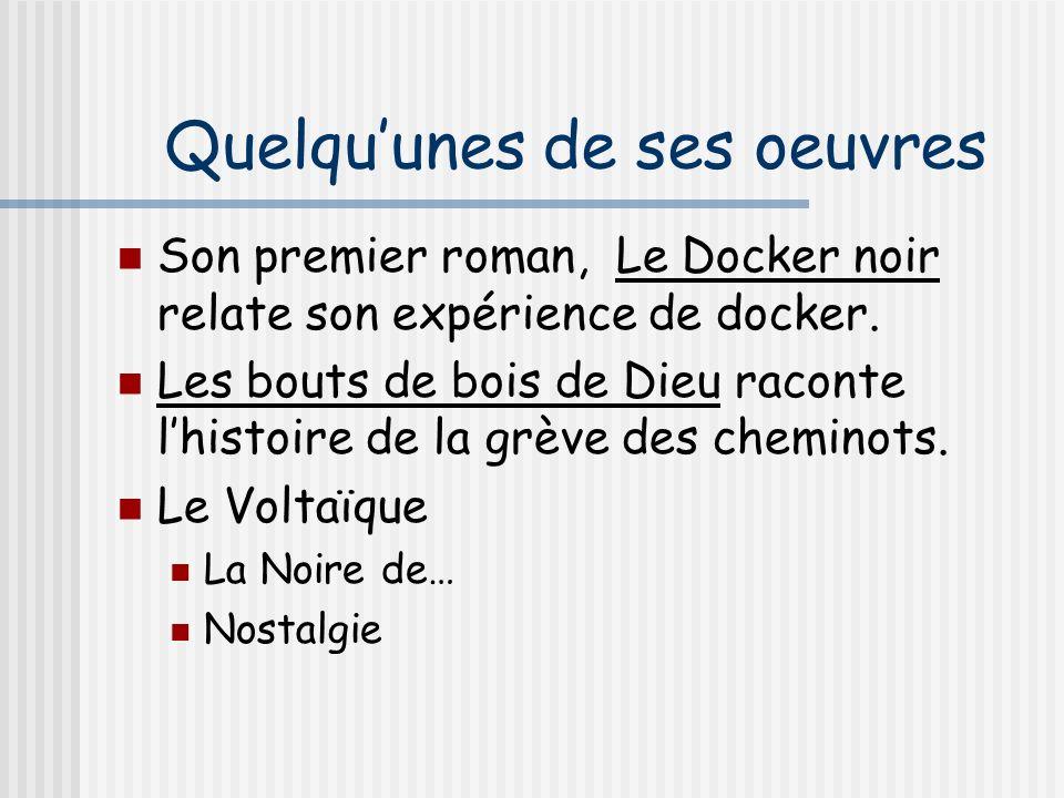 Quelquunes de ses oeuvres Son premier roman, Le Docker noir relate son expérience de docker.