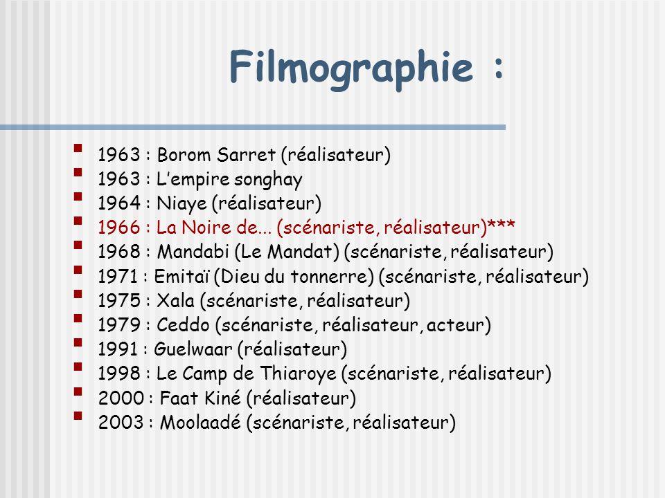 Filmographie : 1963 : Borom Sarret (réalisateur) 1963 : Lempire songhay 1964 : Niaye (réalisateur) 1966 : La Noire de... (scénariste, réalisateur)***