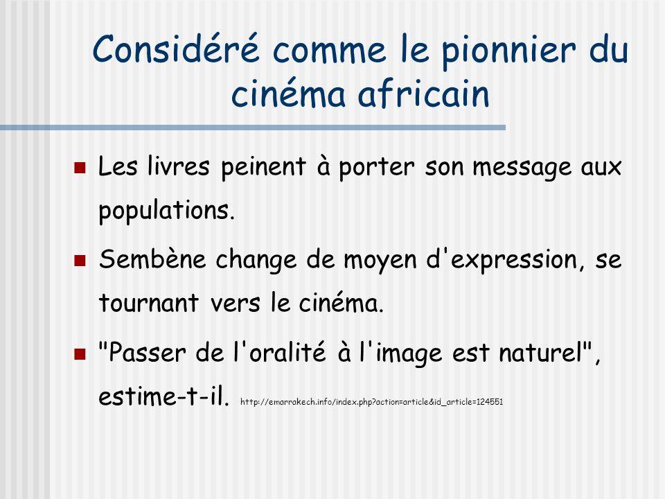 Considéré comme le pionnier du cinéma africain Les livres peinent à porter son message aux populations. Sembène change de moyen d'expression, se tourn