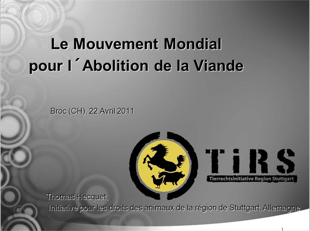 Le Mouvement Mondial pour l´Abolition de la Viande Broc (CH), 22 Avril 2011 Thomas Hecquet, Initiative pour les droits des animaux de la région de Stu