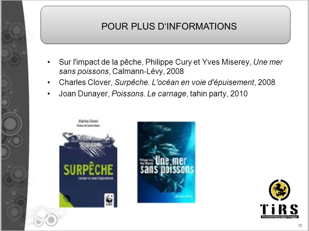 Sur l'impact de la pêche, Philippe Cury et Yves Miserey, Une mer sans poissons, Calmann-Lévy, 2008 Charles Clover, Surpêche. L'océan en voie d'épuisem