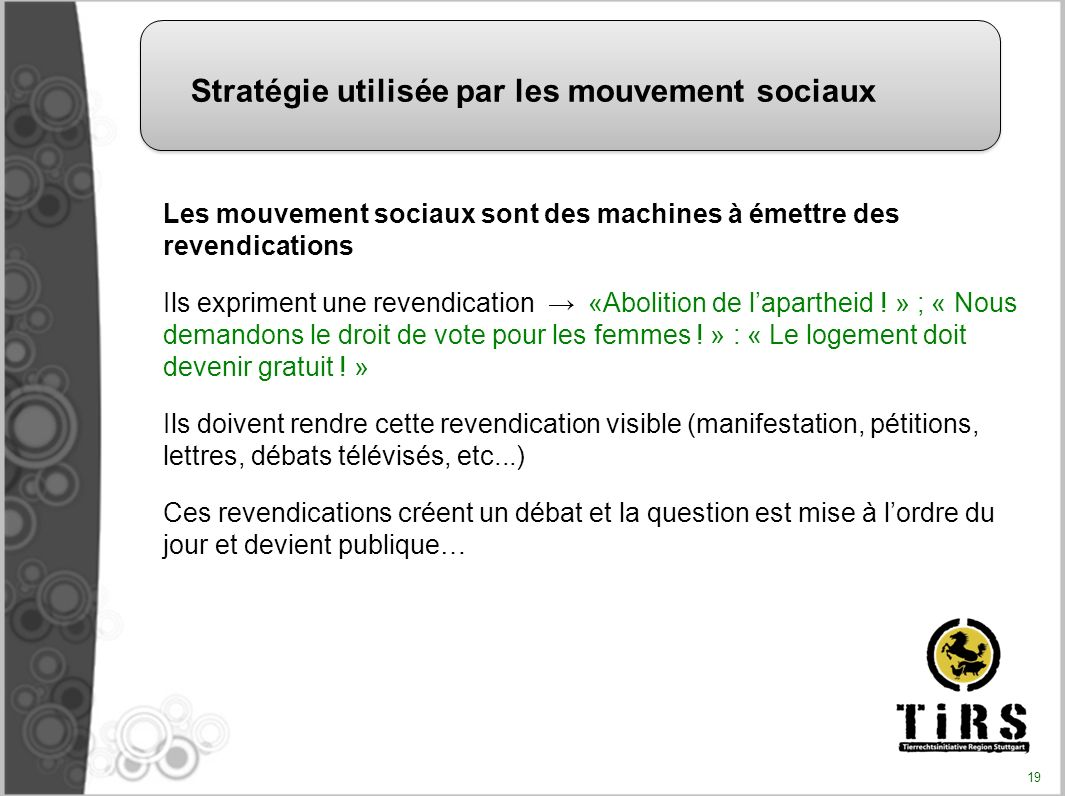 Les mouvement sociaux sont des machines à émettre des revendications Ils expriment une revendication «Abolition de lapartheid ! » ; « Nous demandons l