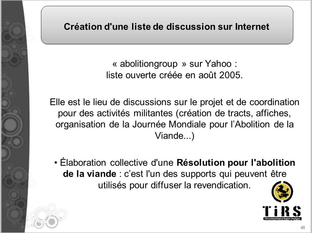 « abolitiongroup » sur Yahoo : liste ouverte créée en août 2005. Elle est le lieu de discussions sur le projet et de coordination pour des activités m