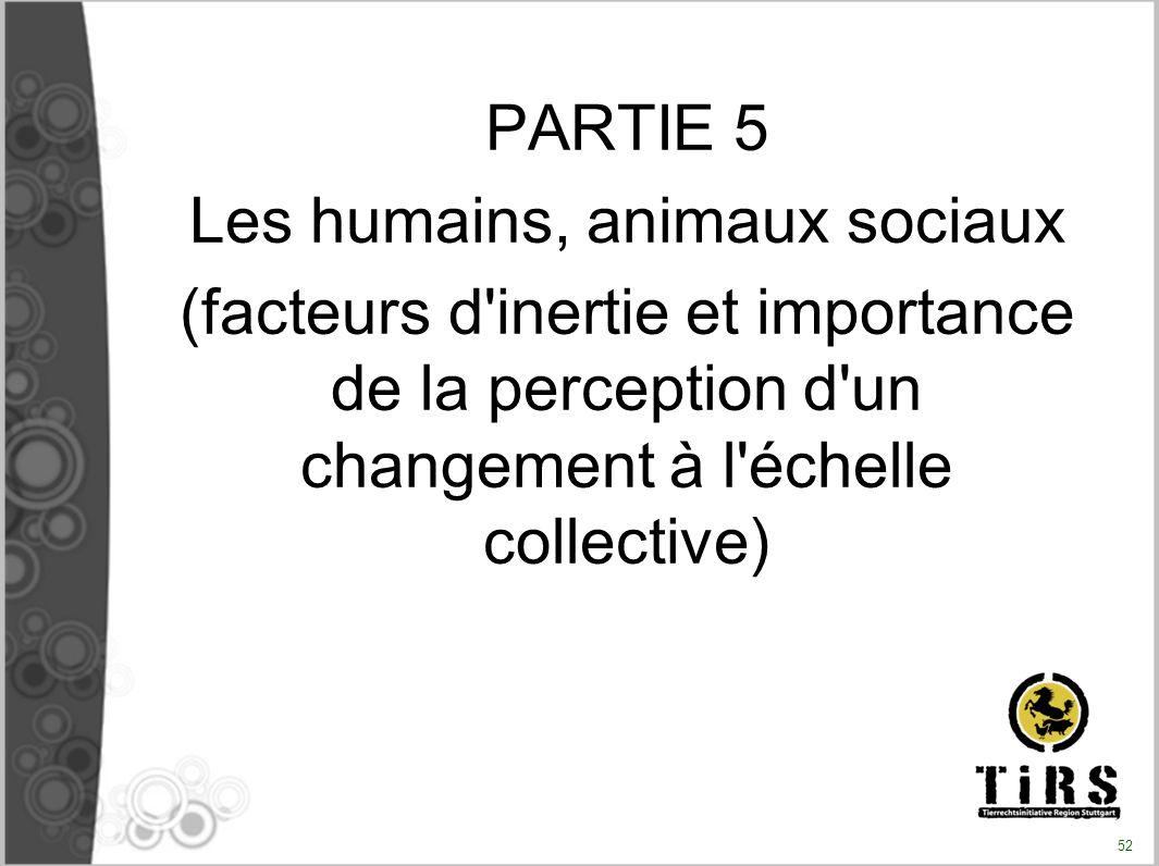 PARTIE 5 Les humains, animaux sociaux (facteurs d'inertie et importance de la perception d'un changement à l'échelle collective) 52