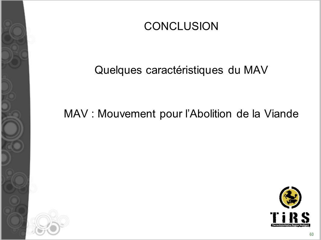 CONCLUSION Quelques caractéristiques du MAV MAV : Mouvement pour lAbolition de la Viande 60