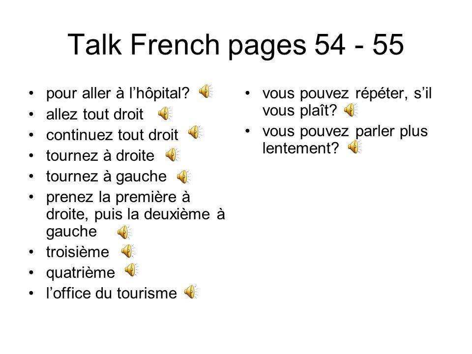 Talk French pages 52 - 53 il y a une piscine ici des magasins un supermarché il y en a trois il ny a pas de restaurant ici des taxis un camping un parking est-ce quil y a un garage près dici.