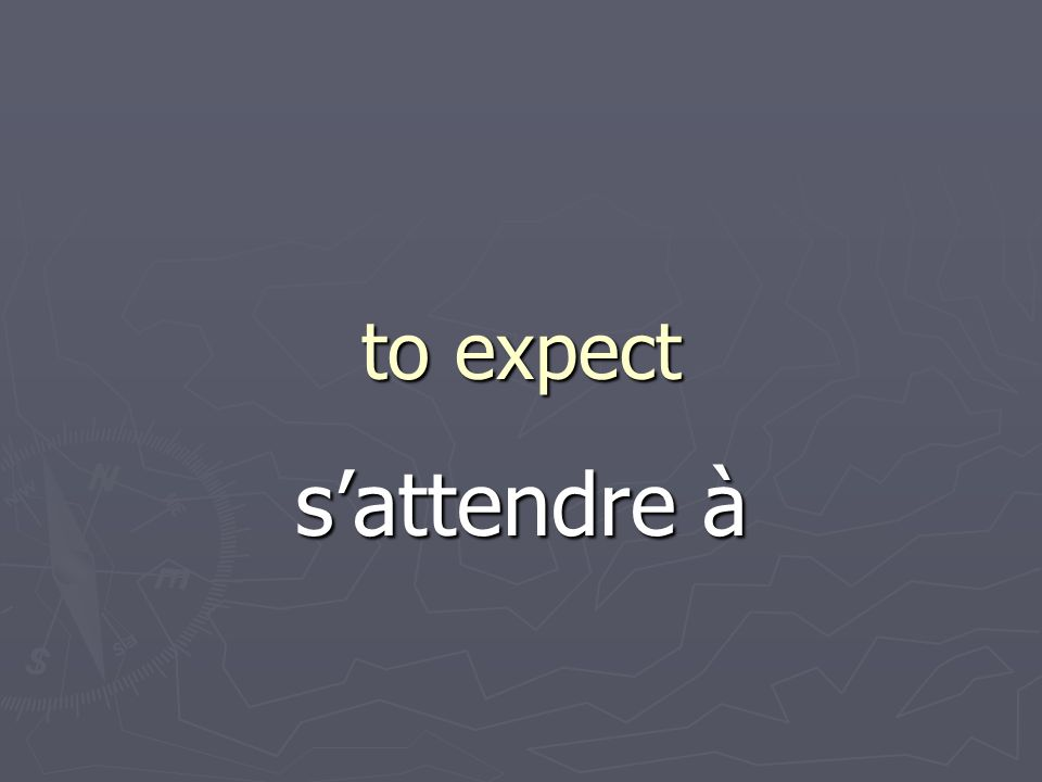 to expect sattendre à