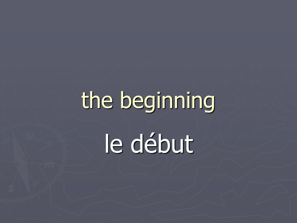 the beginning le début