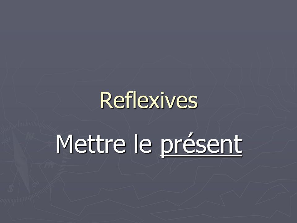 Reflexives Mettre le présent