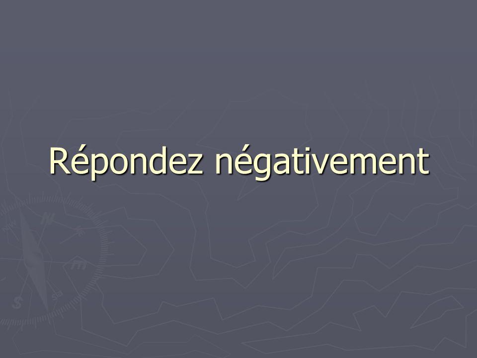 Répondez négativement