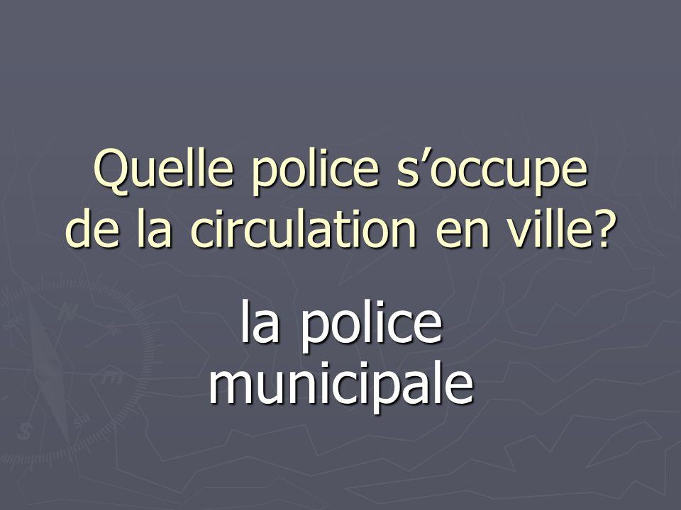 Quelle police soccupe de la circulation en ville? la police municipale
