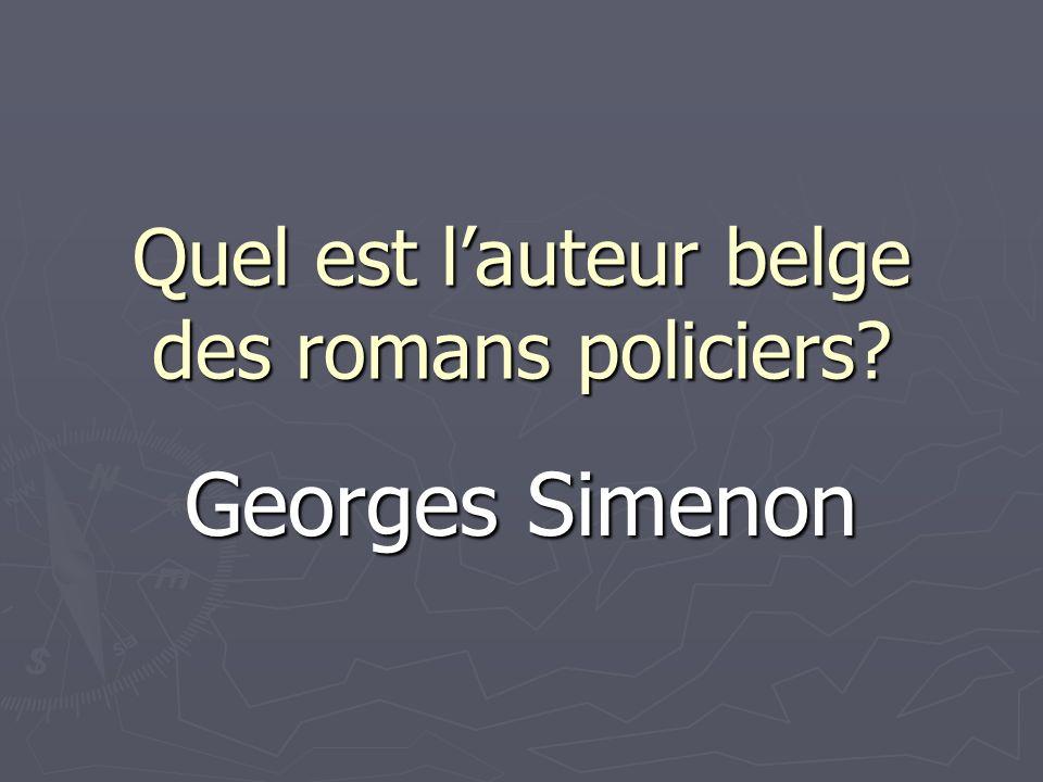 Quel est lauteur belge des romans policiers? Georges Simenon