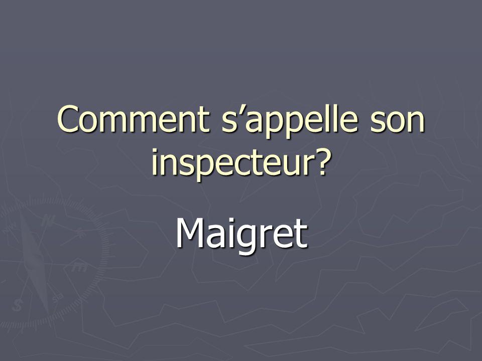Comment sappelle son inspecteur? Maigret