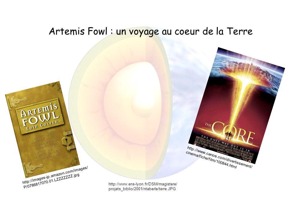 Artemis Fowl : un voyage au coeur de la Terre http://images-jp.amazon.com/images/ P/0786817070.01.LZZZZZZZ.jpg http://www.ens-lyon.fr/DSM/magistere/ projets_biblio/2001/ntaberle/terre.JPG http://www.canoe.com/divertissement/ cinema/fiche/film/100844.html