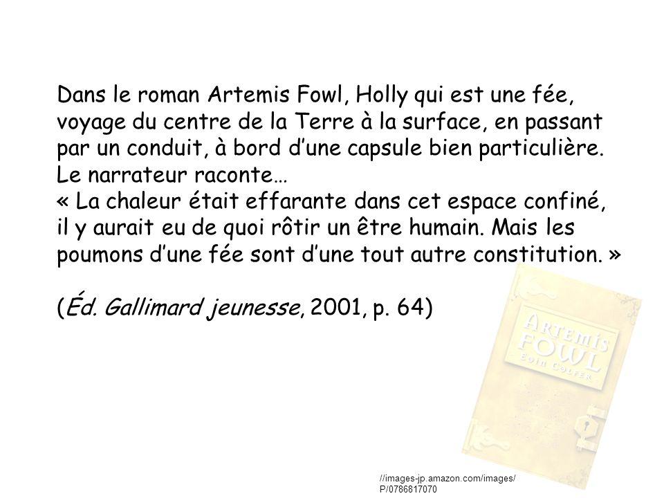 Dans le roman Artemis Fowl, Holly qui est une fée, voyage du centre de la Terre à la surface, en passant par un conduit, à bord dune capsule bien part