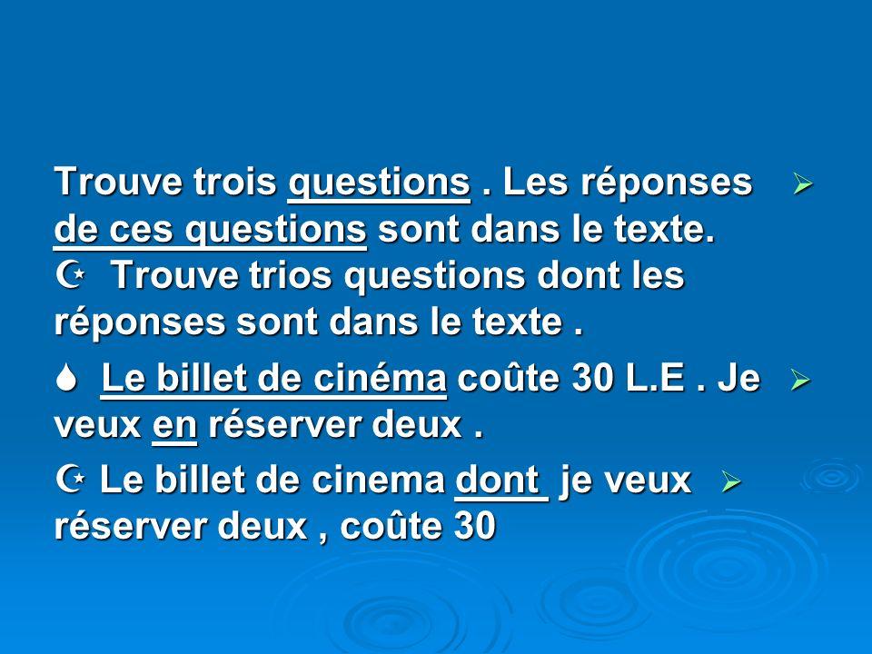 Trouve trois questions. Les réponses de ces questions sont dans le texte. Trouve trios questions dont les réponses sont dans le texte. Trouve trois qu
