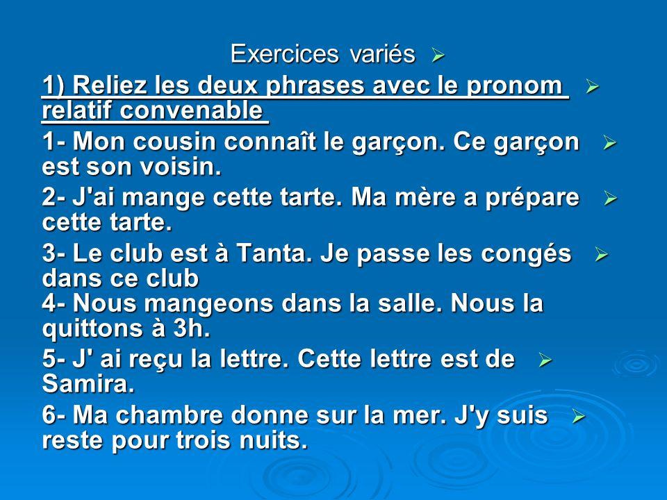 Exercices variés Exercices variés 1) Reliez les deux phrases avec le pronom relatif convenable 1) Reliez les deux phrases avec le pronom relatif conve