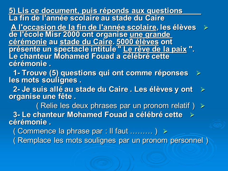 5) Lis ce document, puis réponds aux questions La fin de l'année scolaire au stade du Caire A l'occasion de la fin de l'année scolaire, les élèves de