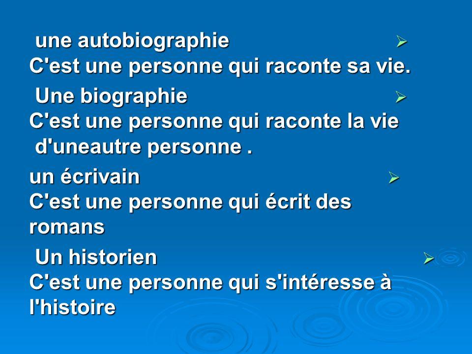 une autobiographie C'est une personne qui raconte sa vie. une autobiographie C'est une personne qui raconte sa vie. Une biographie C'est une personne