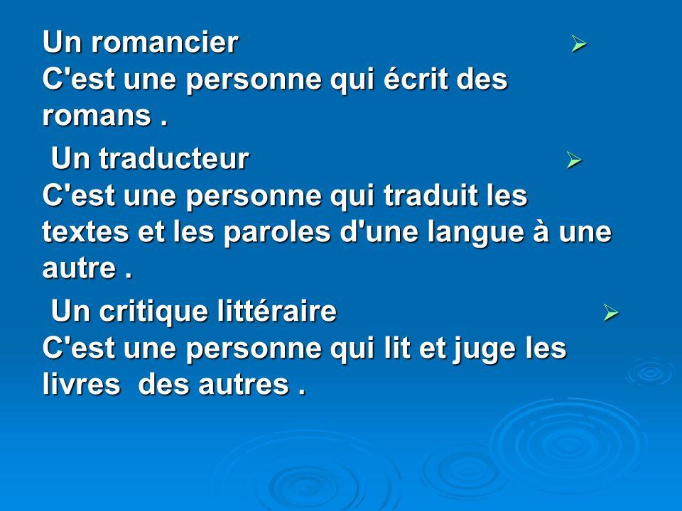 Un romancier C'est une personne qui écrit des romans. Un romancier C'est une personne qui écrit des romans. Un traducteur C'est une personne qui tradu