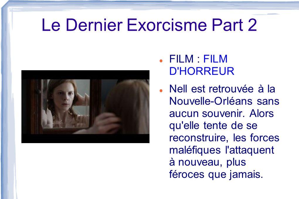 Le Dernier Exorcisme Part 2 FILM : FILM D'HORREUR Nell est retrouvée à la Nouvelle-Orléans sans aucun souvenir. Alors qu'elle tente de se reconstruire