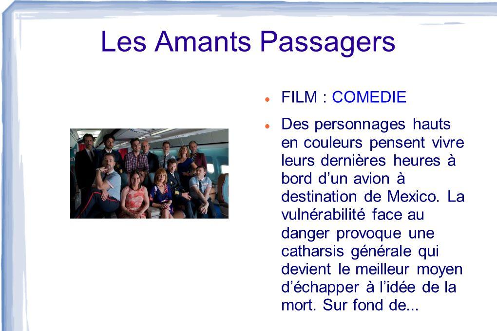 Les Amants Passagers FILM : COMEDIE Des personnages hauts en couleurs pensent vivre leurs dernières heures à bord dun avion à destination de Mexico. L