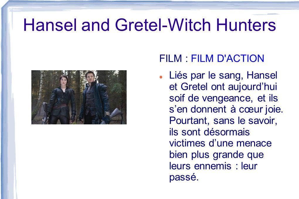 Hansel and Gretel-Witch Hunters FILM : FILM D'ACTION Liés par le sang, Hansel et Gretel ont aujourdhui soif de vengeance, et ils sen donnent à cœur jo