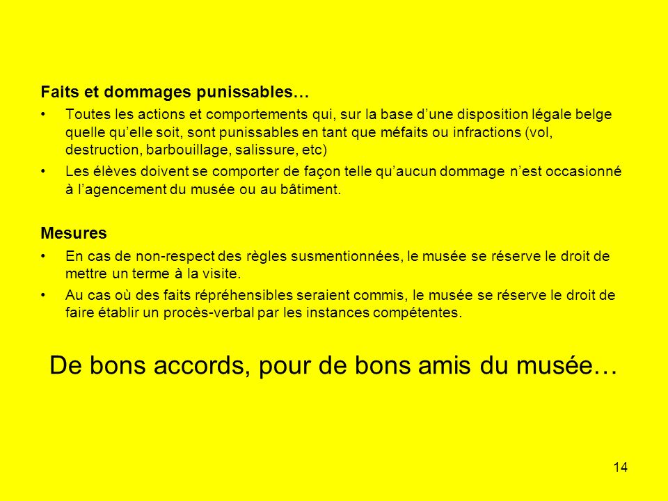 14 Faits et dommages punissables… Toutes les actions et comportements qui, sur la base dune disposition légale belge quelle quelle soit, sont punissab