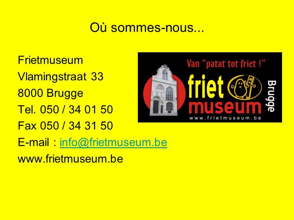Frietmuseum Vlamingstraat 33 8000 Brugge Tel. 050 / 34 01 50 Fax 050 / 34 31 50 E-mail : info@frietmuseum.beinfo@frietmuseum.be www.frietmuseum.be Où