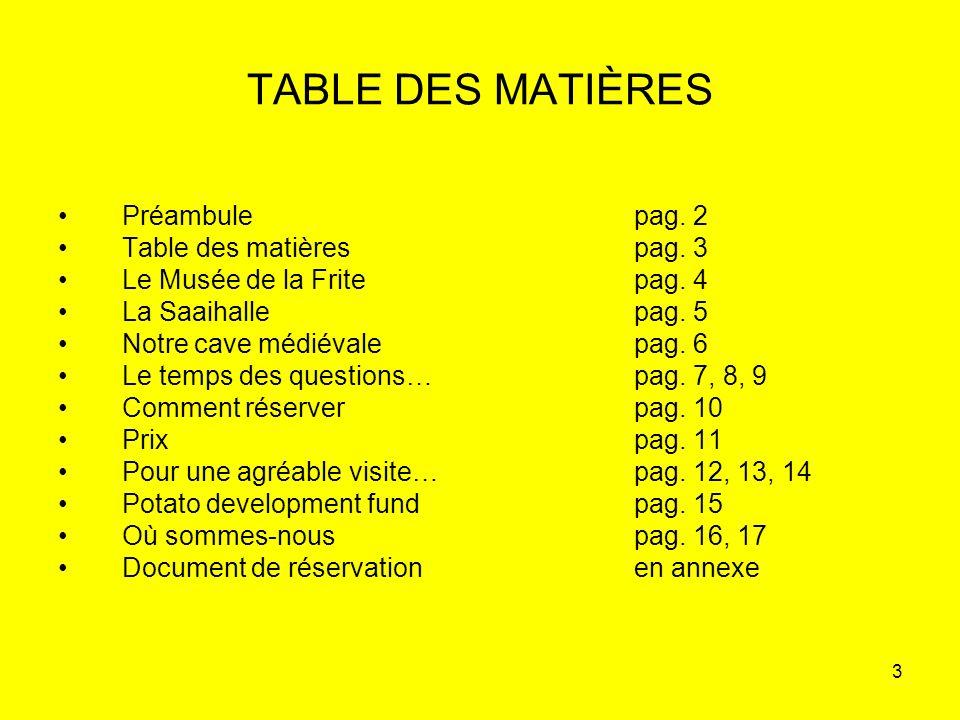 3 TABLE DES MATIÈRES Préambulepag. 2 Table des matièrespag. 3 Le Musée de la Fritepag. 4 La Saaihallepag. 5 Notre cave médiévalepag. 6 Le temps des qu