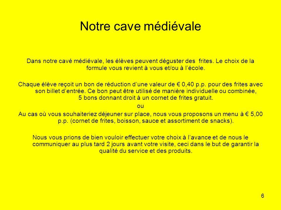 6 Notre cave médiévale Dans notre cavé médiévale, les élèves peuvent déguster des frites. Le choix de la formule vous revient à vous et/ou à lécole. C