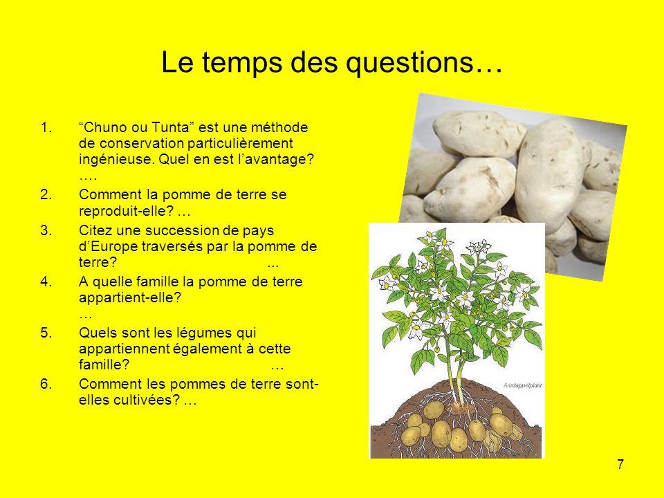 7 Le temps des questions… 1.Chuno ou Tunta est une méthode de conservation particulièrement ingénieuse. Quel en est lavantage? …. 2.Comment la pomme d