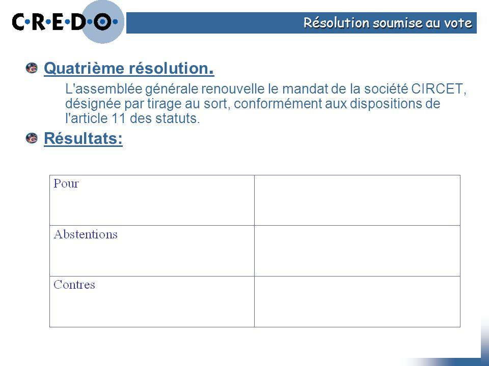 Quatrième résolution. L'assemblée générale renouvelle le mandat de la société CIRCET, désignée par tirage au sort, conformément aux dispositions de l'