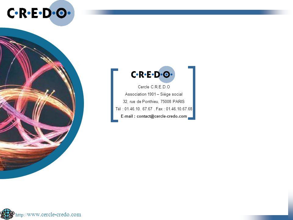Cercle C.R.E.D.O Association 1901 – Siège social 32, rue de Ponthieu, 75008 PARIS Tél : 01.46.10. 67.67. Fax : 01.46.10.67.68 E-mail : contact@cercle-