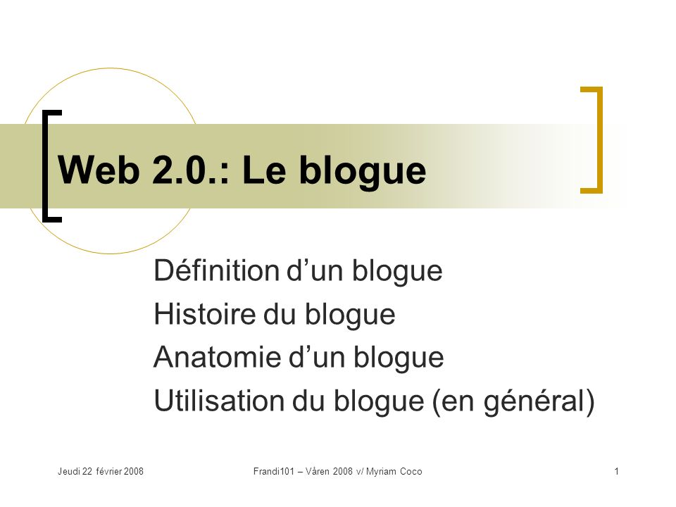 Jeudi 22 février 2008Frandi101 – Våren 2008 v/ Myriam Coco2 Le concept du blogue.… blogue n.
